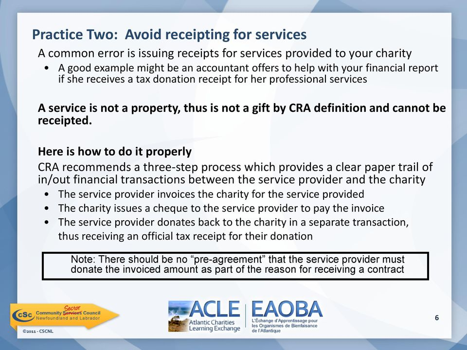 Here is how to do it properly CRA recommends a three-step process which provides a clear paper trail of in/out financial transactions between the service provider and the charity The service provider