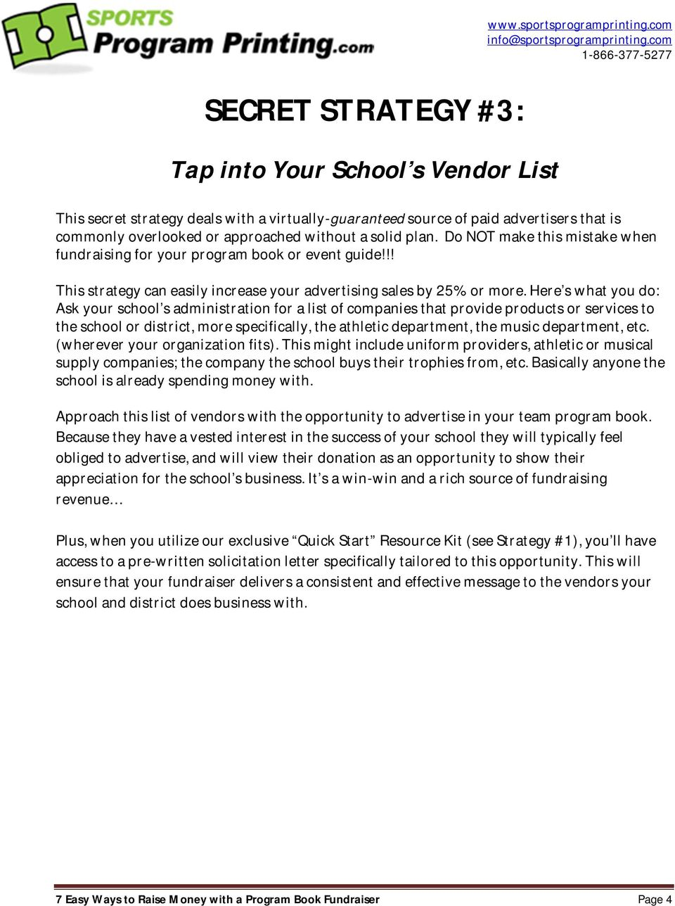 Here s what you do: Ask your school s administration for a list of companies that provide products or services to the school or district, more specifically, the athletic department, the music