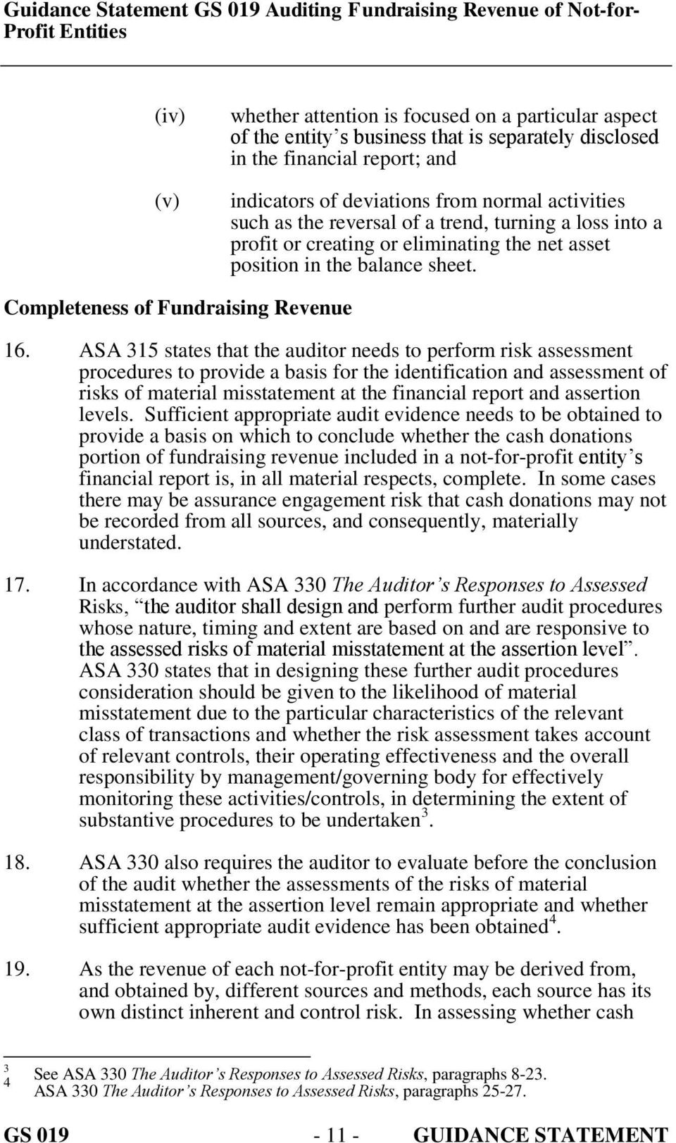 ASA 315 states that the auditor needs to perform risk assessment procedures to provide a basis for the identification and assessment of risks of material misstatement at the financial report and