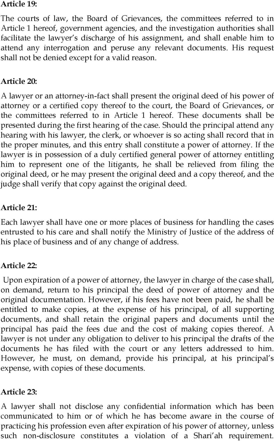 Article 20: A lawyer or an attorney-in-fact shall present the original deed of his power of attorney or a certified copy thereof to the court, the Board of Grievances, or the committees referred to