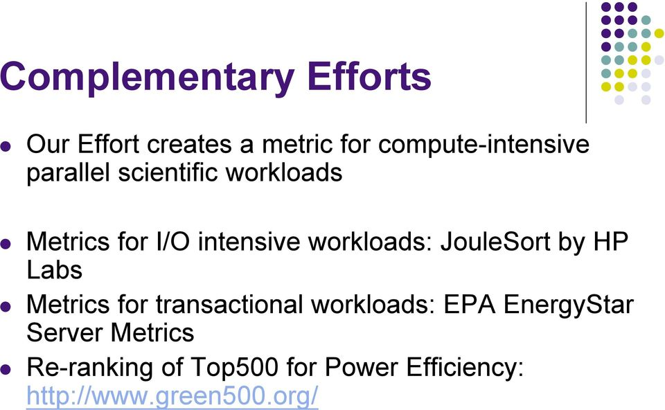 JouleSort by HP Labs Metrics for transactional workloads: EPA EnergyStar