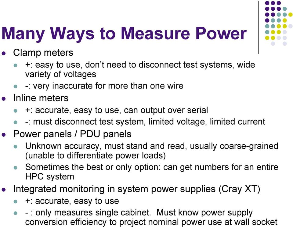 stand and read, usually coarse-grained (unable to differentiate power loads) Sometimes the best or only option: can get numbers for an entire HPC system Integrated