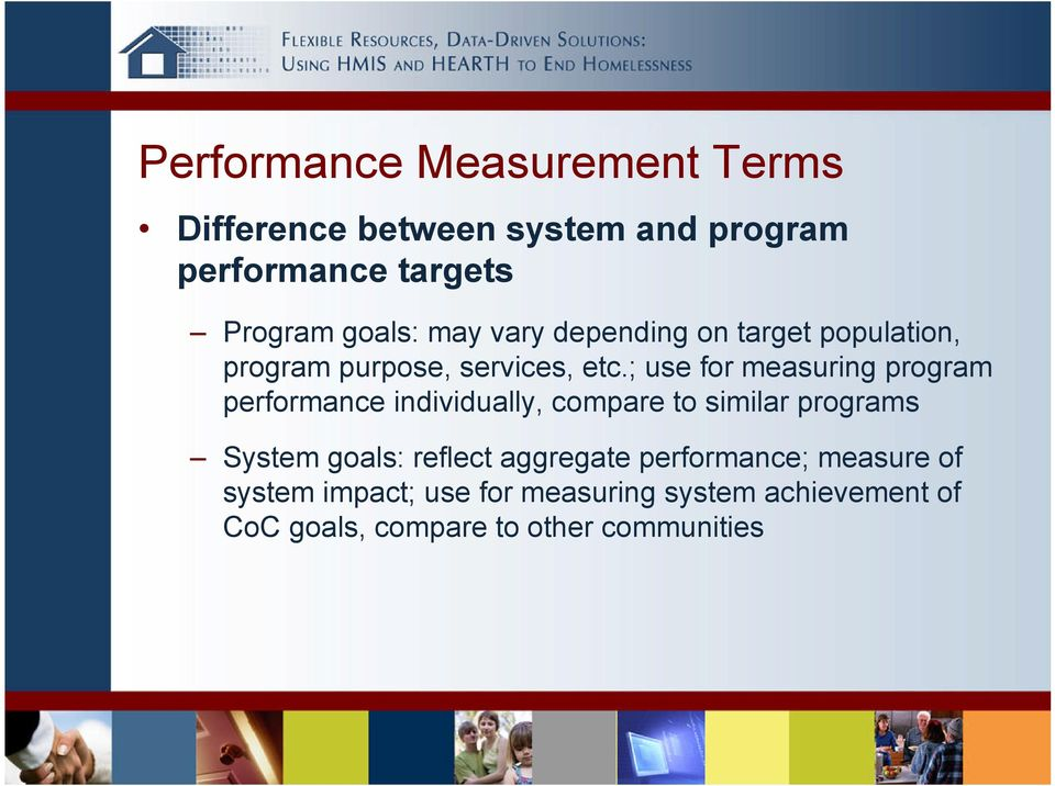 ; use for measuring program performance individually, compare to similar programs System goals: