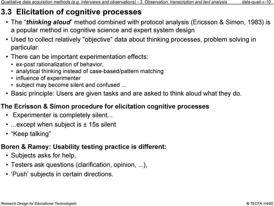 "design Used to collect relatively ""objective"" data about thinking processes, problem solving in particular."