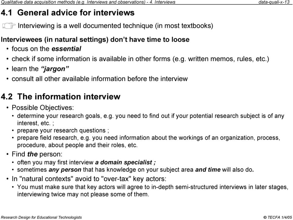check if some information is available in other forms (e.g. written memos, rules, etc.) learn the jargon consult all other available information before the interview 4.