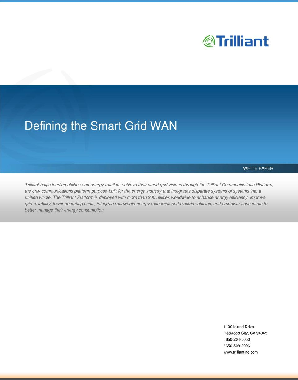 The Trilliant Platform is deployed with more than 200 utilities worldwide to enhance energy efficiency, improve grid reliability, lower operating costs, integrate