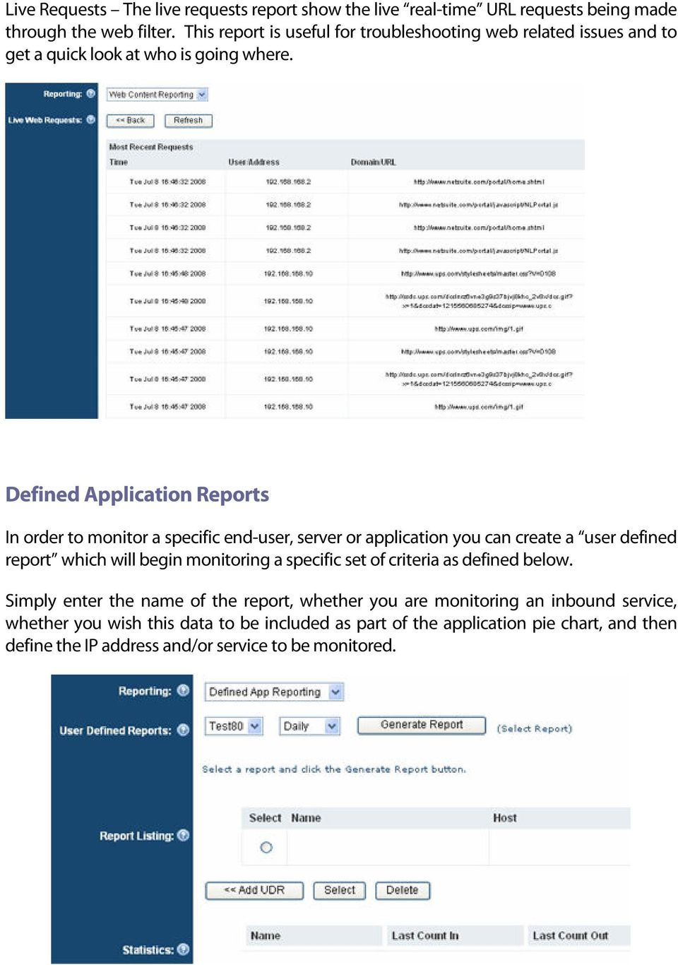 Defined Application Reports In order to monitor a specific end-user, server or application you can create a user defined report which will begin monitoring a