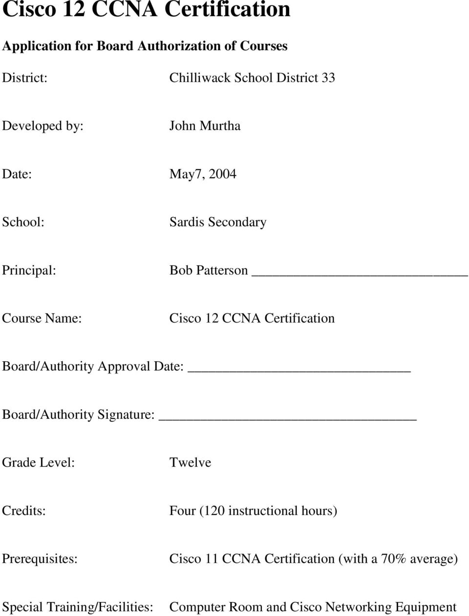 Board/Authority Approval Date: Board/Authority Signature: Grade Level: Twelve Credits: Four (120 instructional hours)