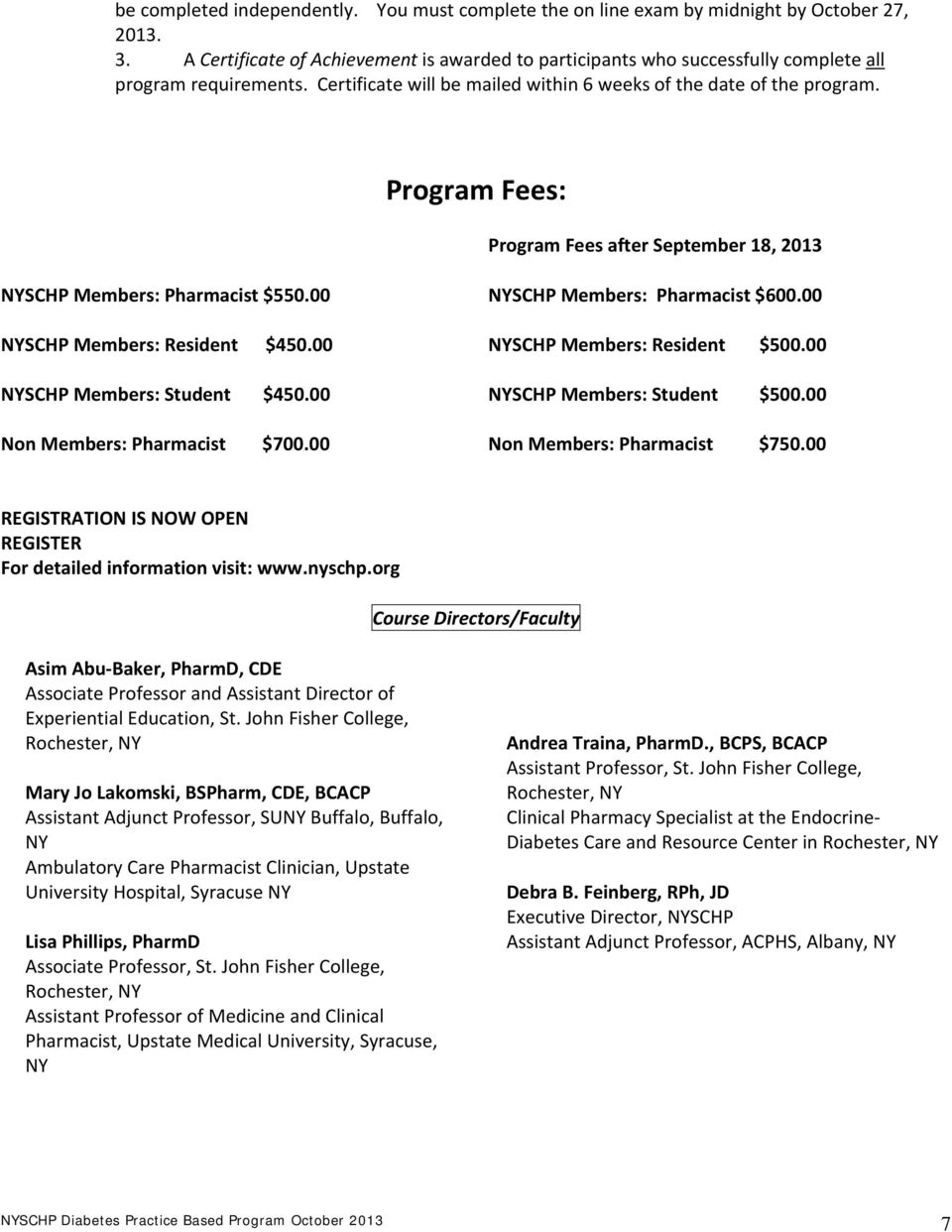 Program Fees: Program Fees after September 18, 2013 NYSCHP Members: Pharmacist $550.00 NYSCHP Members: Pharmacist $600.00 NYSCHP Members: Resident $450.00 NYSCHP Members: Resident $500.