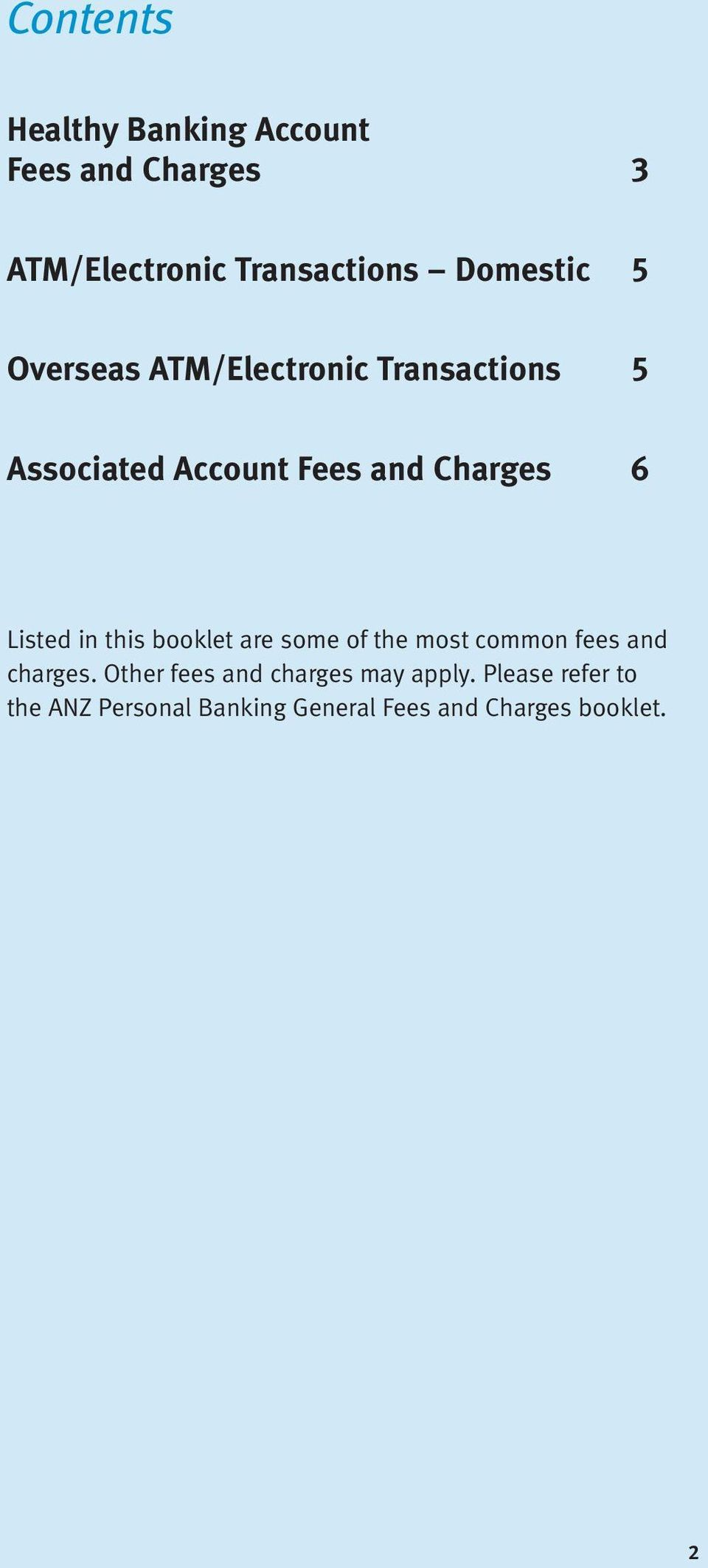 6 Listed in this booklet are some of the most common fees and charges.