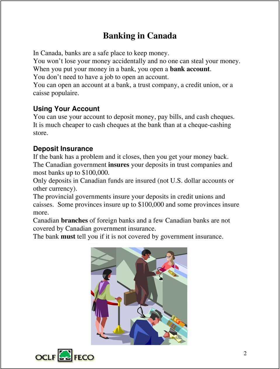 Using Your Account You can use your account to deposit money, pay bills, and cash cheques. It is much cheaper to cash cheques at the bank than at a cheque-cashing store.