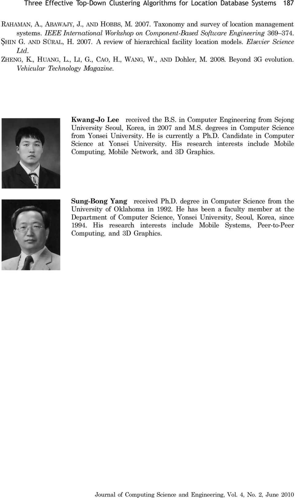 , LI, G., CAO, H., WANG, W., AND Dohler, M. 2008. Beyond 3G evolution. Vehicular Technology Magazine. Kwang-Jo Lee received the B.S.