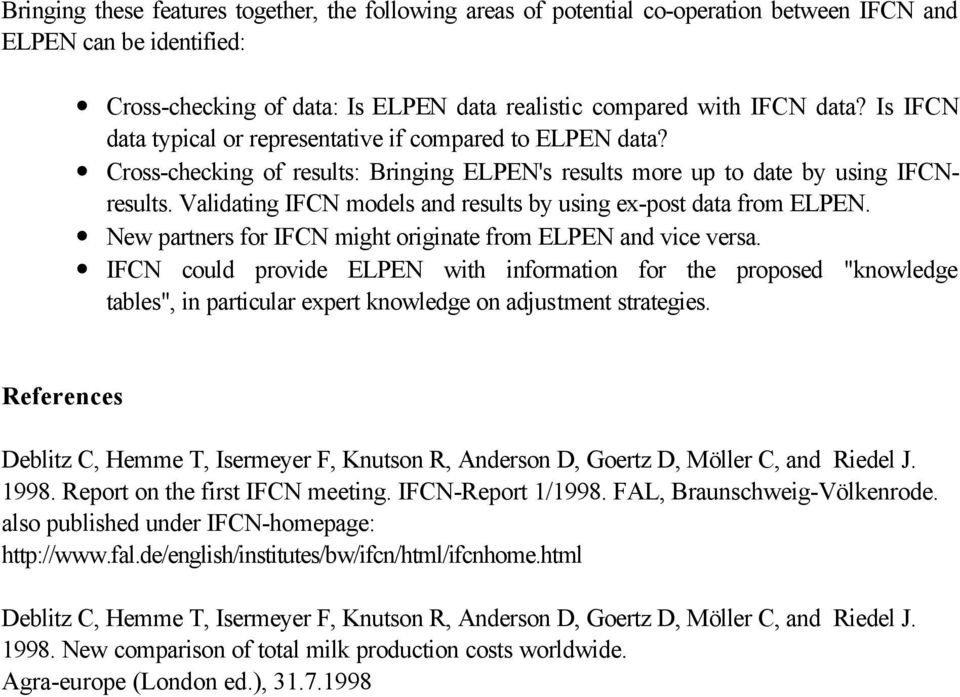 Validating IFCN models and results by using ex-post data from ELPEN. New partners for IFCN might originate from ELPEN and vice versa.