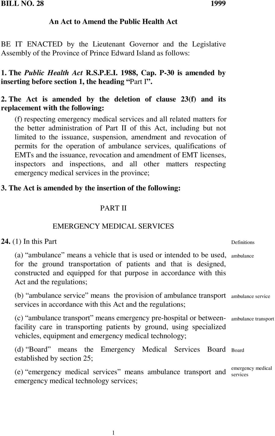 The Act is amended by the deletion of clause 23(f) and its replacement with the following: (f) respecting emergency medical services and all related matters for the better administration of Part II