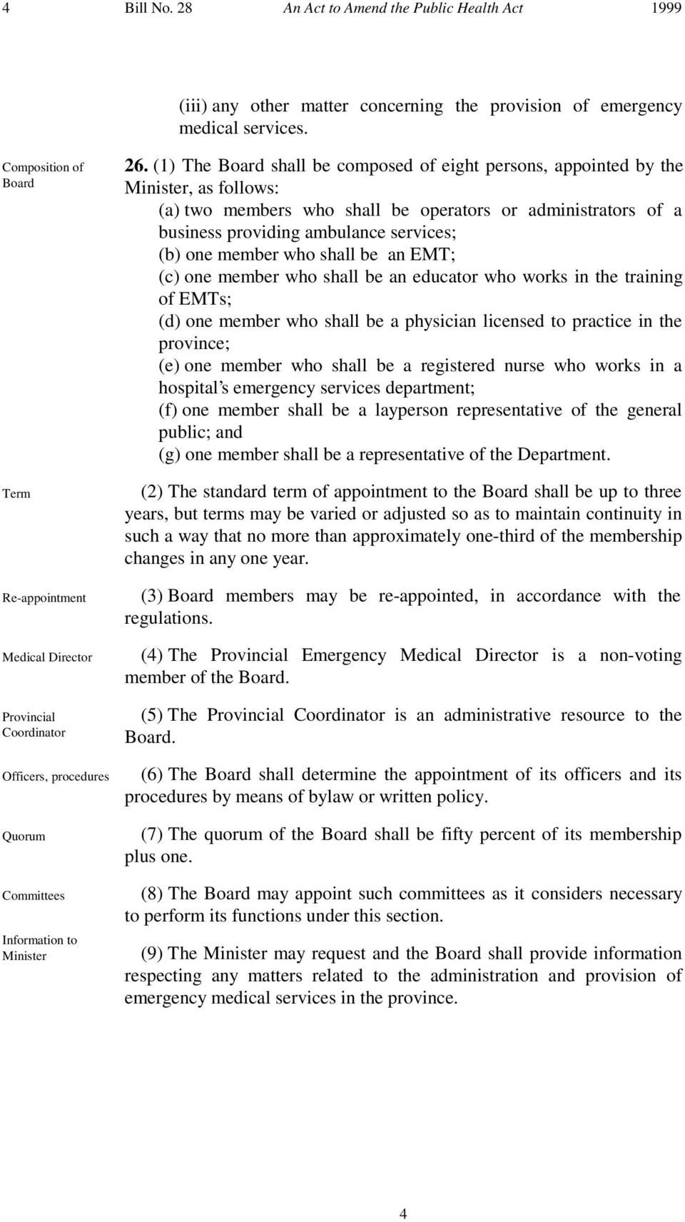 (1) The Board shall be composed of eight persons, appointed by the Minister, as follows: (a) two members who shall be operators or administrators of a business providing ambulance services; (b) one