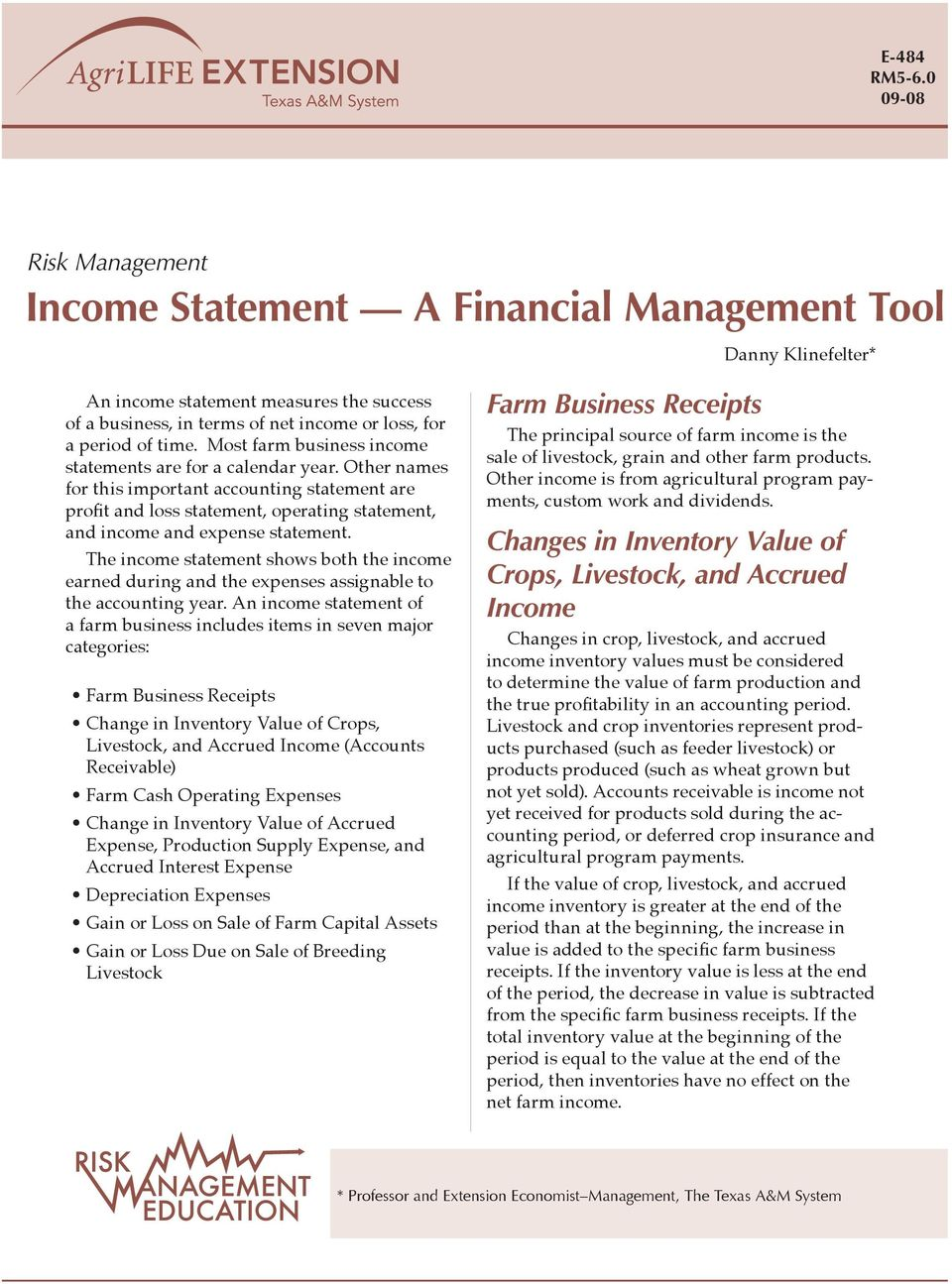 Most farm business income statements are for a calendar year. Other names for this important accounting statement are profit and loss statement, operating statement, and income and expense statement.