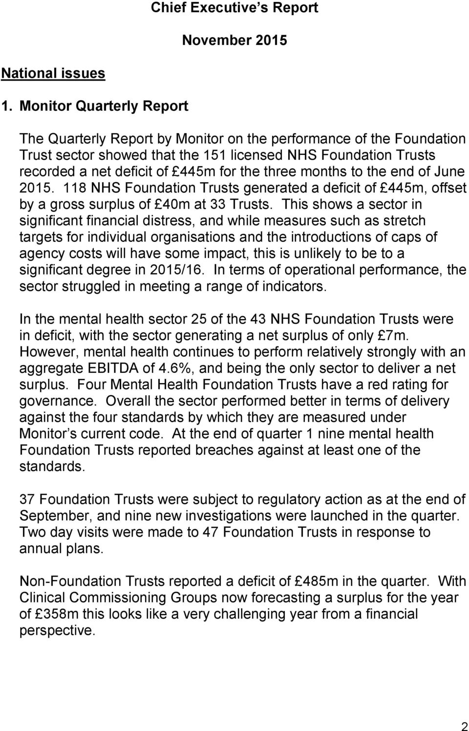 three months to the end of June 2015. 118 NHS Foundation Trusts generated a deficit of 445m, offset by a gross surplus of 40m at 33 Trusts.