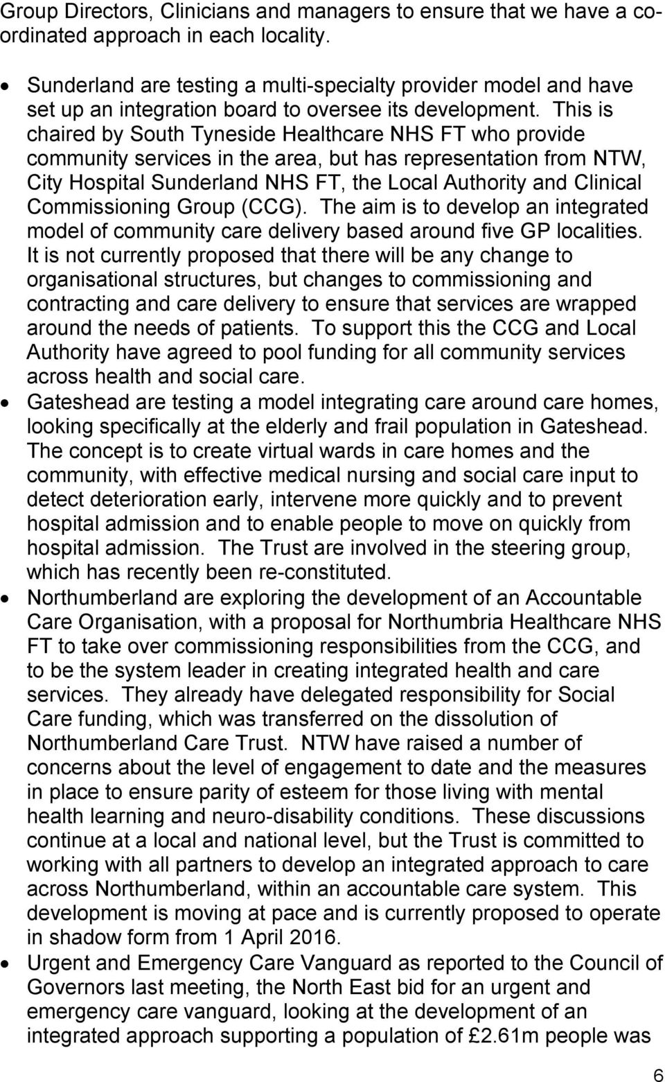 This is chaired by South Tyneside Healthcare NHS FT who provide community services in the area, but has representation from NTW, City Hospital Sunderland NHS FT, the Local Authority and Clinical
