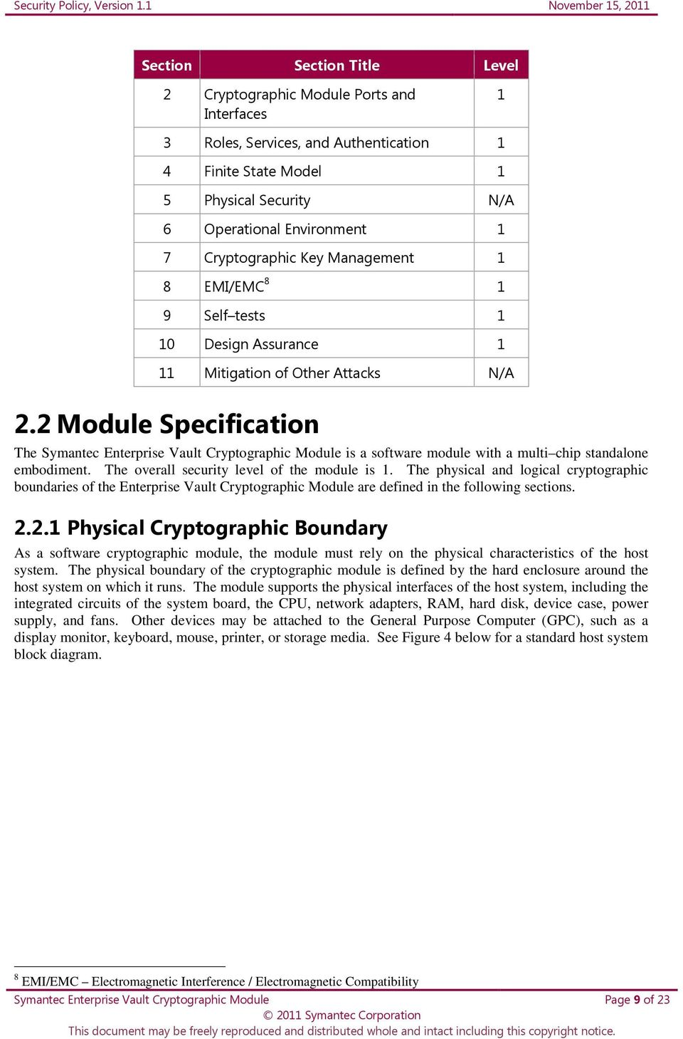2 Module Specification The Symantec Enterprise Vault Cryptographic Module is a software module with a multi chip standalone embodiment. The overall security level of the module is 1.