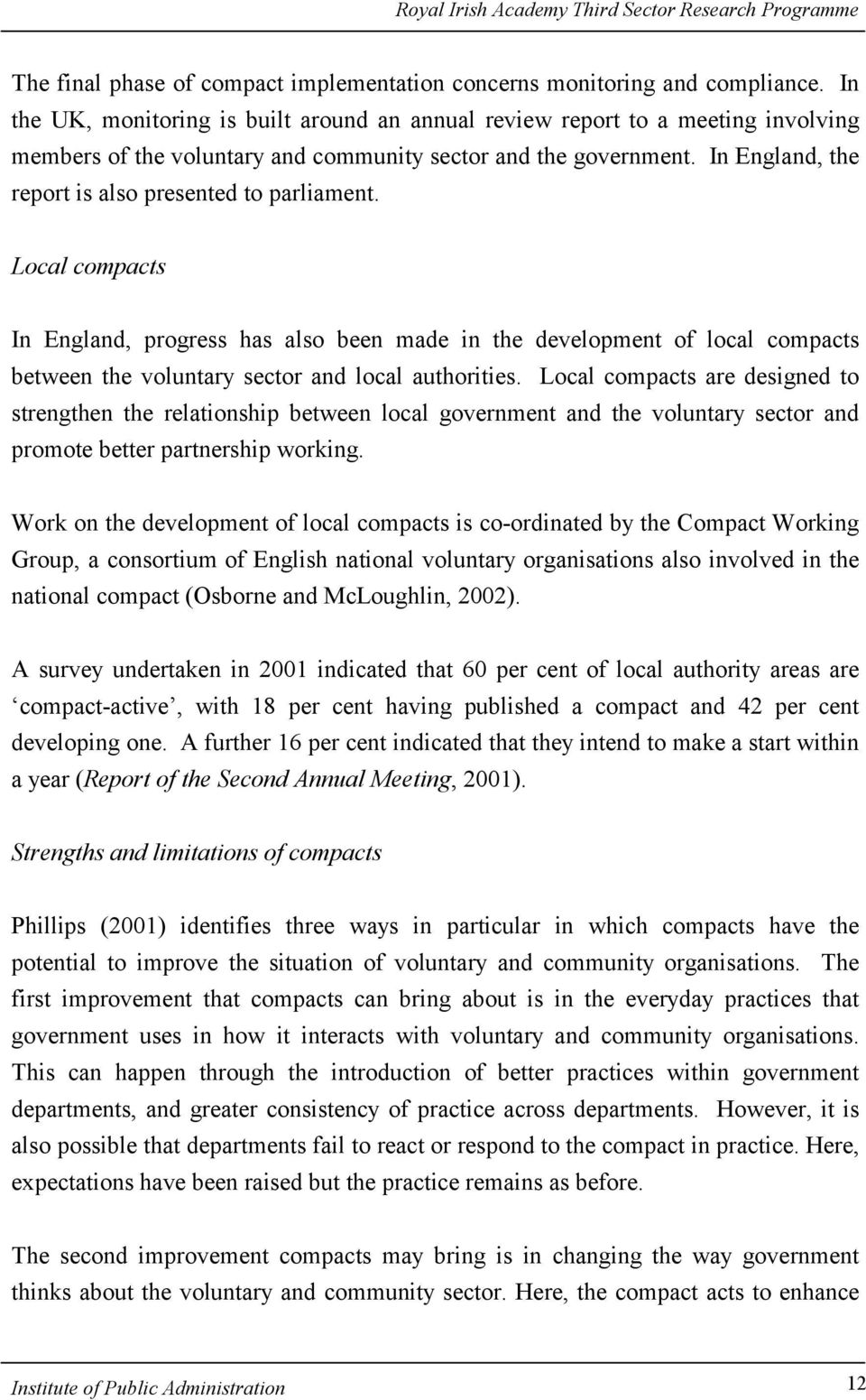 In England, the report is also presented to parliament. Local compacts In England, progress has also been made in the development of local compacts between the voluntary sector and local authorities.