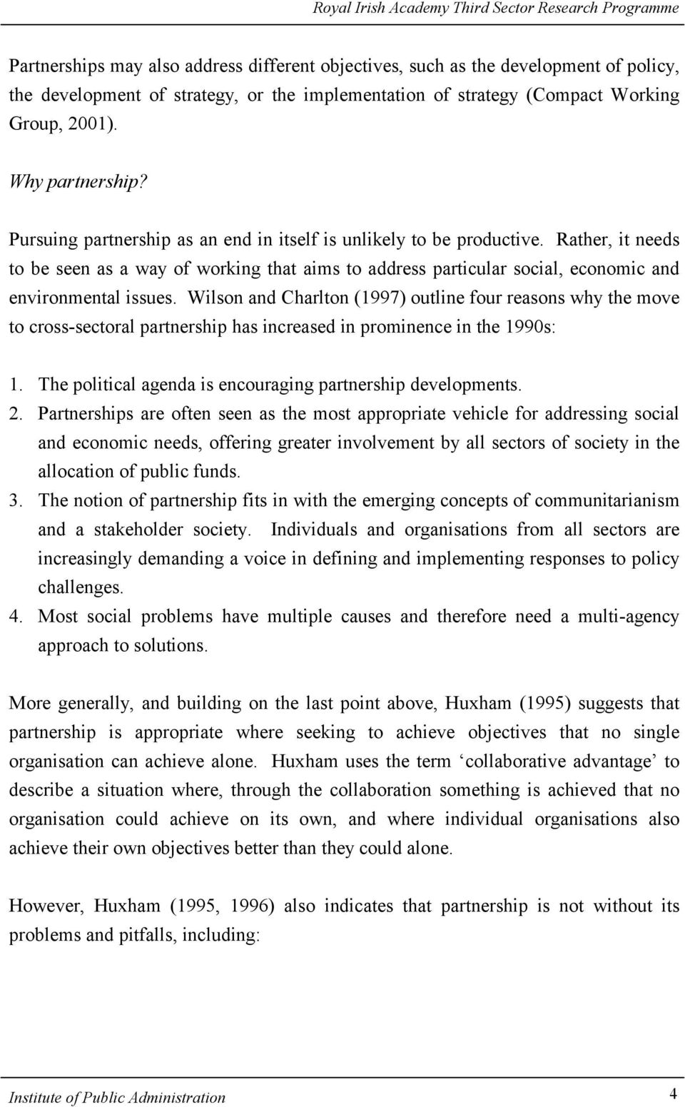Wilson and Charlton (1997) outline four reasons why the move to cross-sectoral partnership has increased in prominence in the 1990s: 1. The political agenda is encouraging partnership developments. 2.