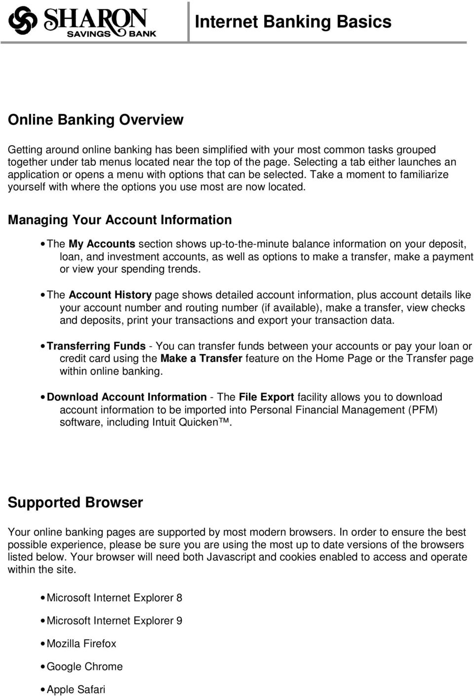 Managing Your Account Information The My Accounts section shows up-to-the-minute balance information on your deposit, loan, and investment accounts, as well as options to make a transfer, make a