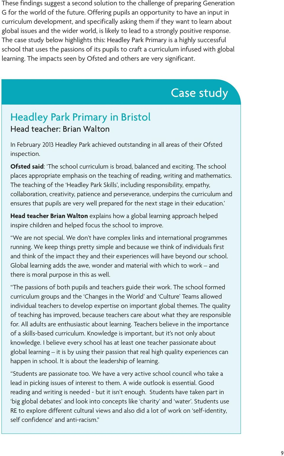 positive response. The case study below highlights this: Headley Park Primary is a highly successful school that uses the passions of its pupils to craft a curriculum infused with global learning.