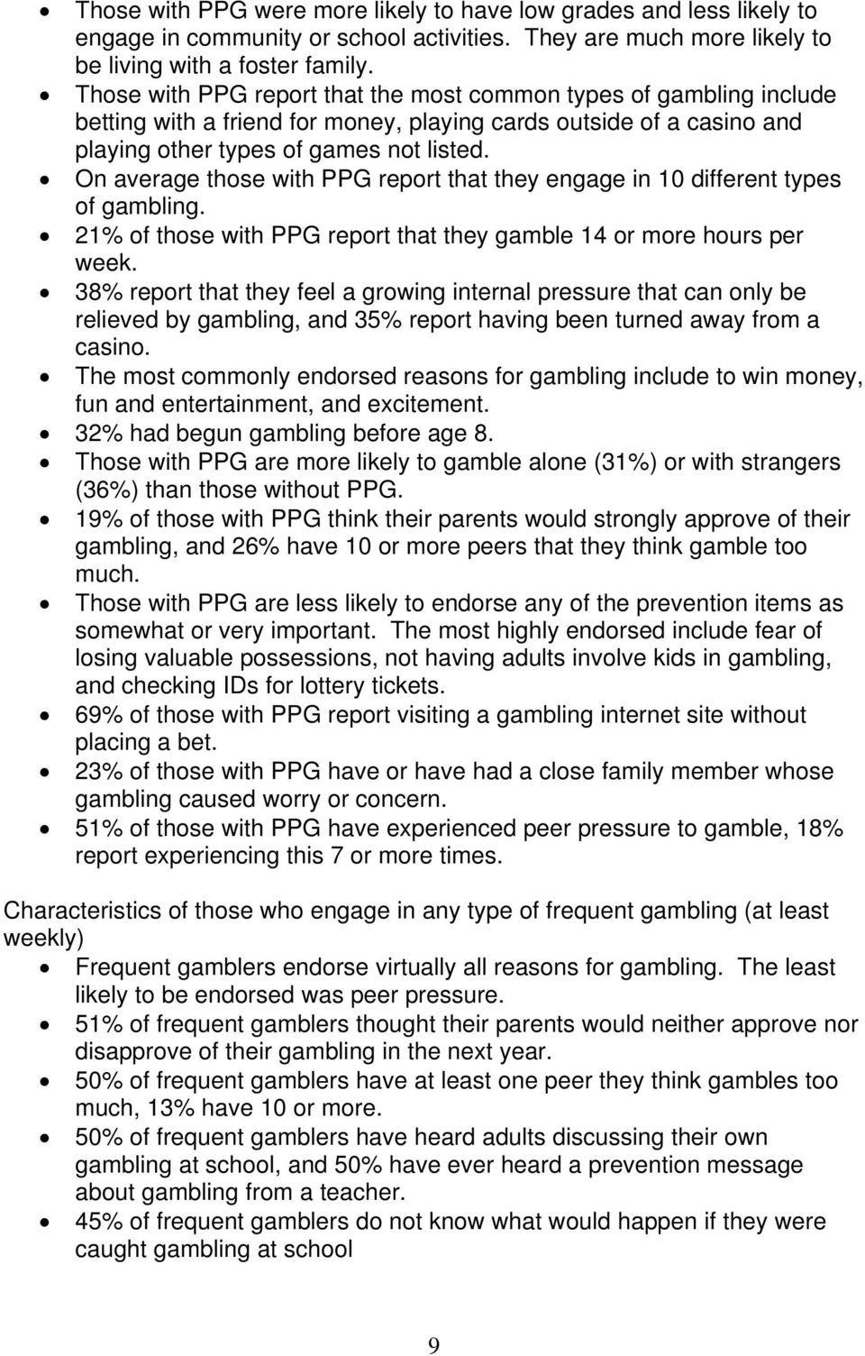 On average those with PPG report that they engage in 10 different types of gambling. 21% of those with PPG report that they gamble 14 or more hours per week.