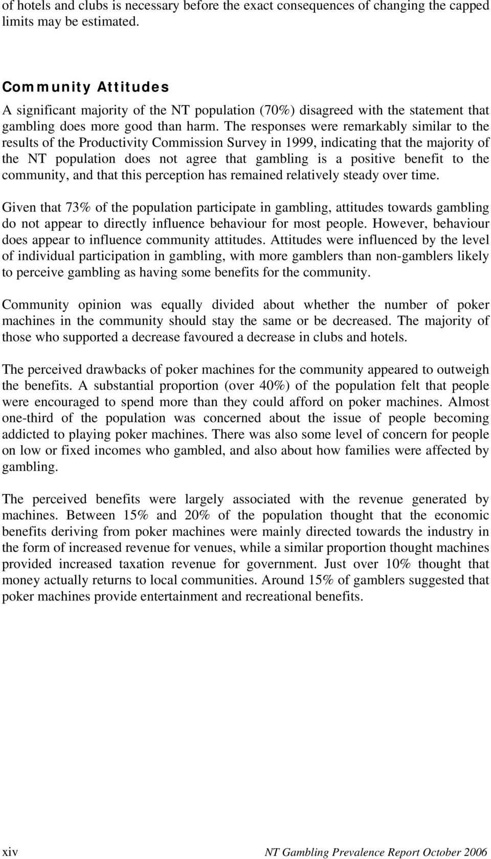 The responses were remarkably similar to the results of the Productivity Commission Survey in 1999, indicating that the majority of the NT population does not agree that gambling is a positive