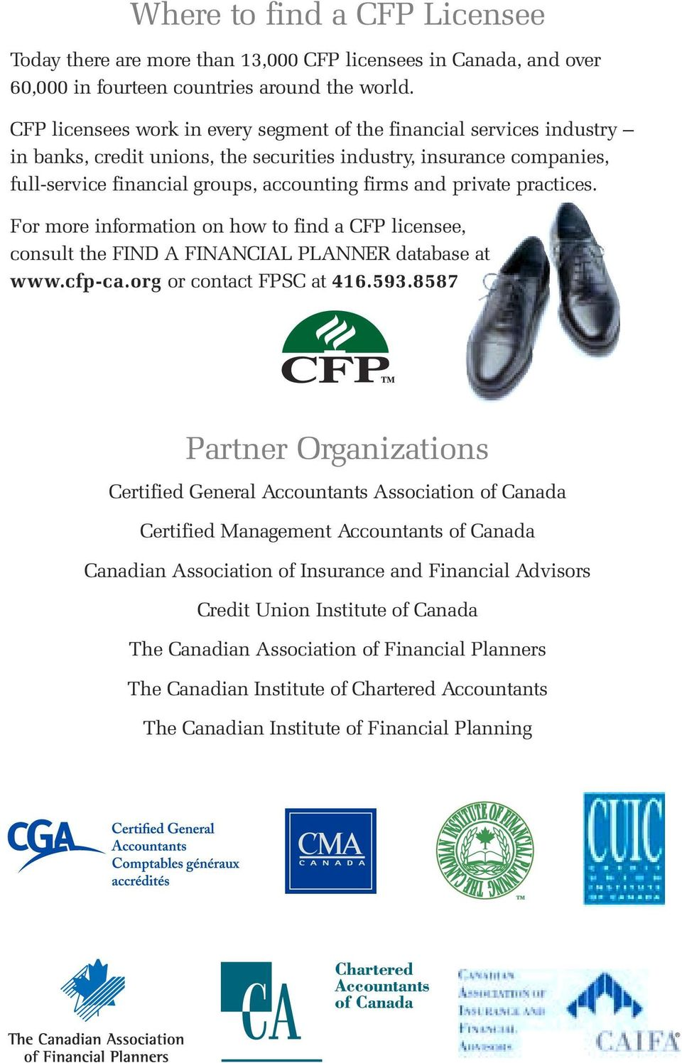 private practices. For more information on how to find a CFP licensee, consult the FIND A FINANCIAL PLANNER database at www.cfp-ca.org or contact FPSC at 416.593.