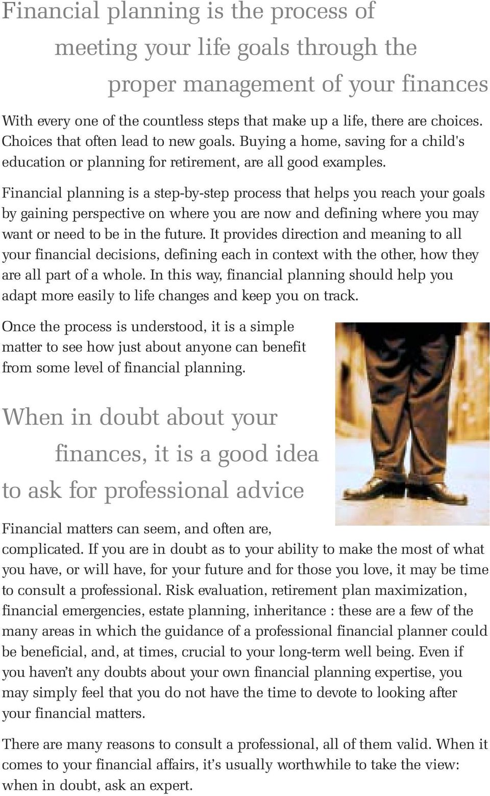 Financial planning is a step-by-step process that helps you reach your goals by gaining perspective on where you are now and defining where you may want or need to be in the future.
