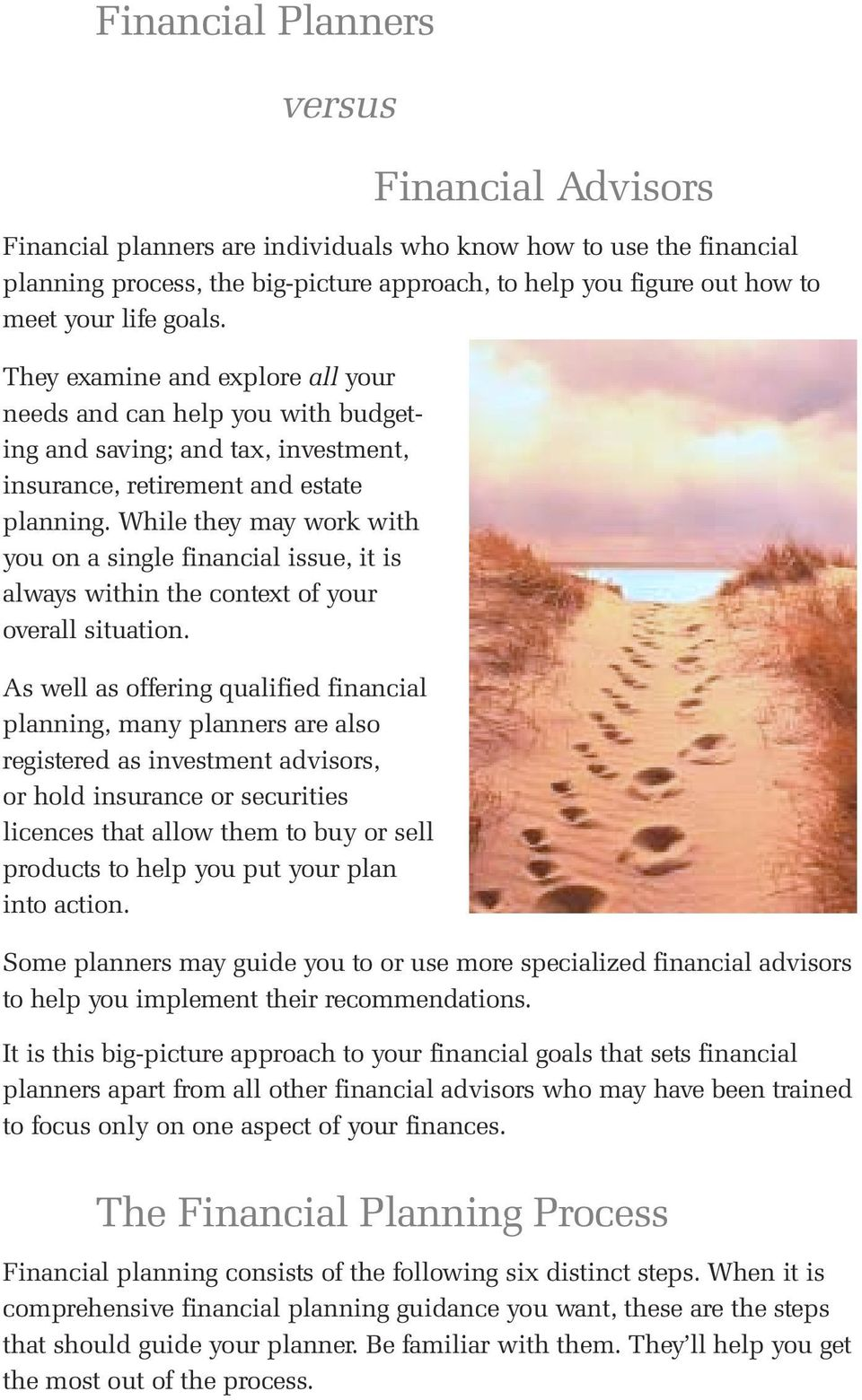 While they may work with you on a single financial issue, it is always within the context of your overall situation.