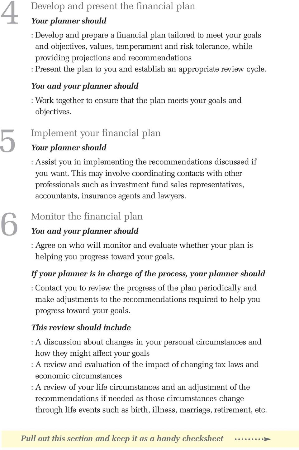 You and your planner should : Work together to ensure that the plan meets your goals and objectives.