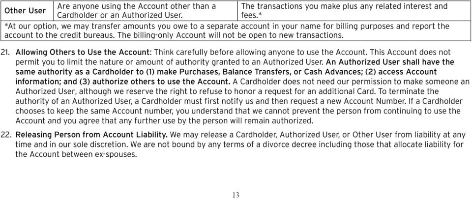 The billing-only Account will not be open to new transactions. 21. Allowing Others to Use the Account: Think carefully before allowing anyone to use the Account.