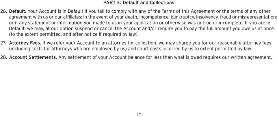 Your Account is in Default if you fail to comply with any of the Terms of this Agreement or the terms of any other agreement with us or our affiliates; in the event of your death, incompetence,