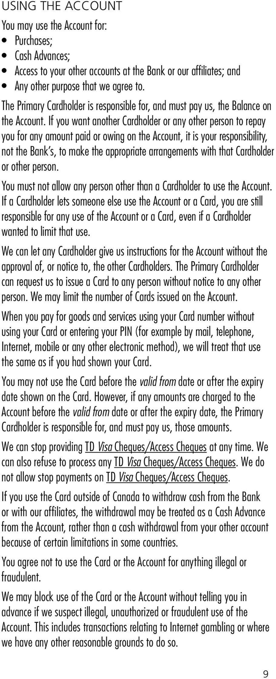 If you want another Cardholder or any other person to repay you for any amount paid or owing on the Account, it is your responsibility, not the Bank s, to make the appropriate arrangements with that