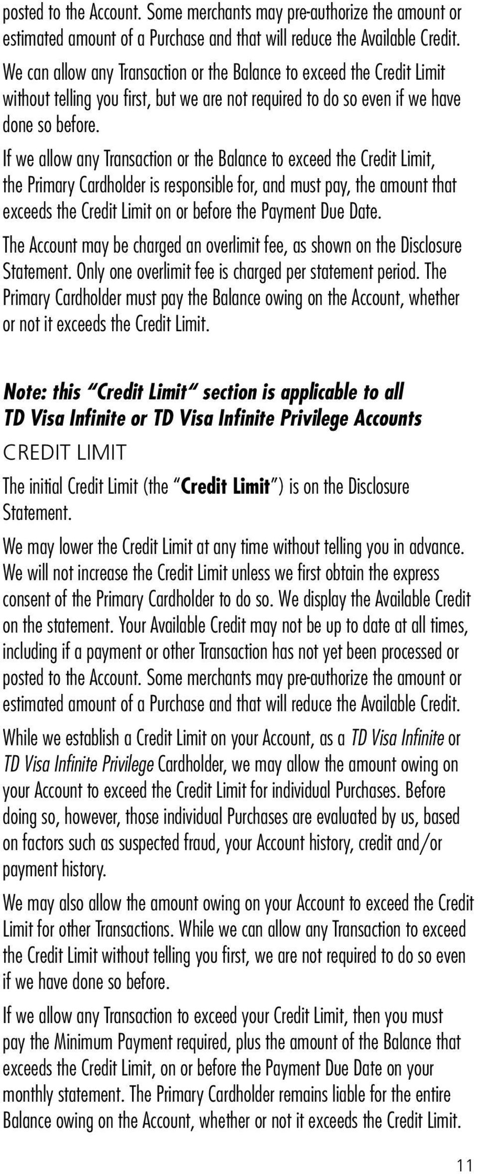 If we allow any Transaction or the Balance to exceed the Credit Limit, the Primary Cardholder is responsible for, and must pay, the amount that exceeds the Credit Limit on or before the Payment Due