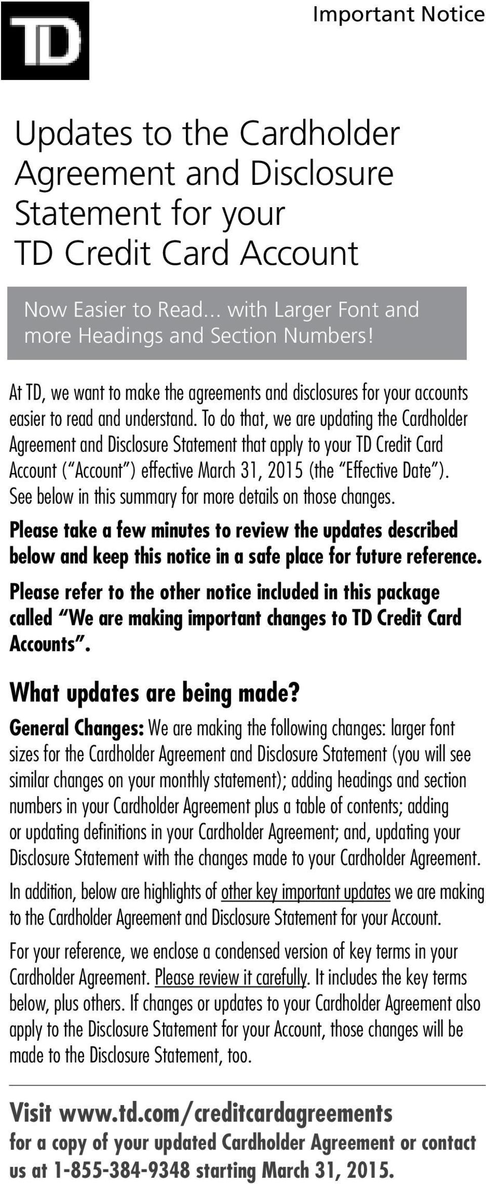 To do that, we are updating the Cardholder Agreement and Disclosure Statement that apply to your TD Credit Card Account ( Account ) effective March 31, 2015 (the Effective Date ).