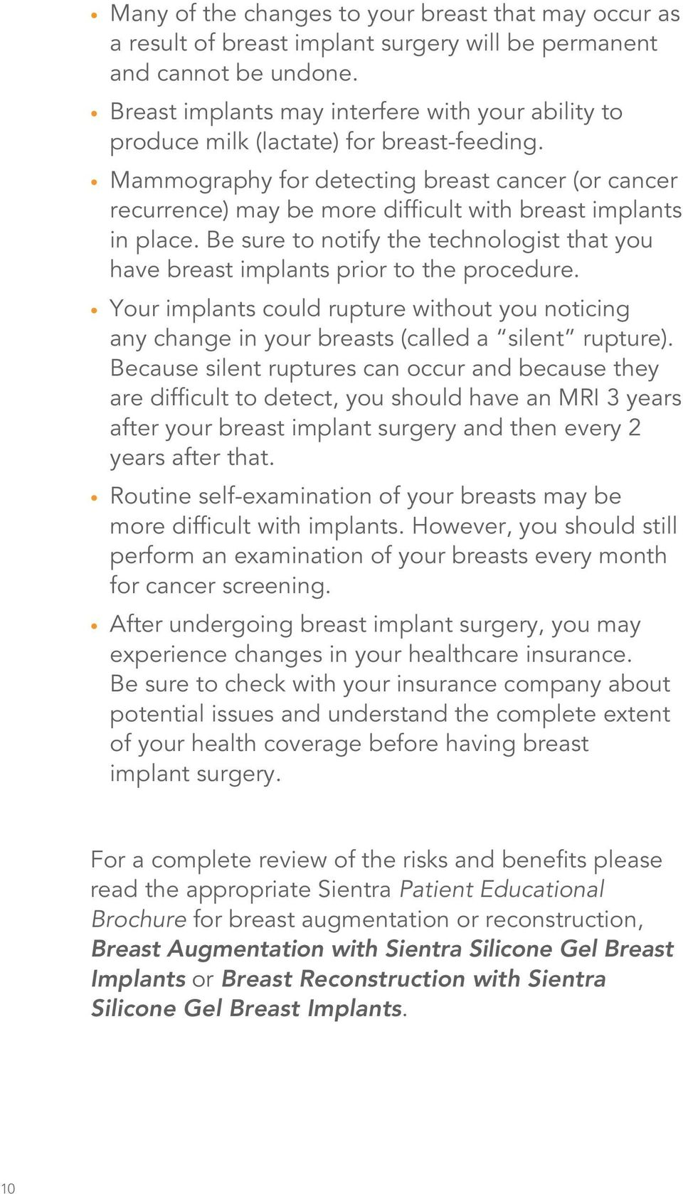 Mammography for detecting breast cancer (or cancer recurrence) may be more difficult with breast implants in place.
