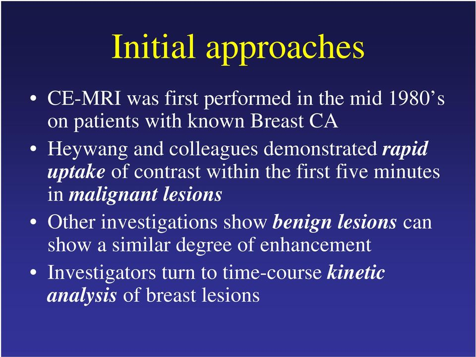 five minutes in malignant lesions Other investigations show benign lesions can show a