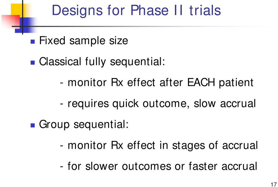 quick outcome, slow accrual Group sequential: - monitor Rx