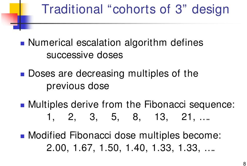 Multiples derive from the Fibonacci sequence: 1, 2, 3, 5, 8, 13, 21,.