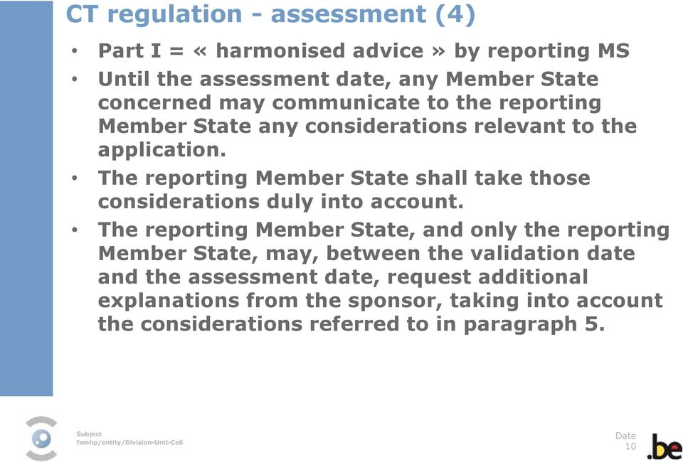 The reporting Member State shall take those considerations duly into account.