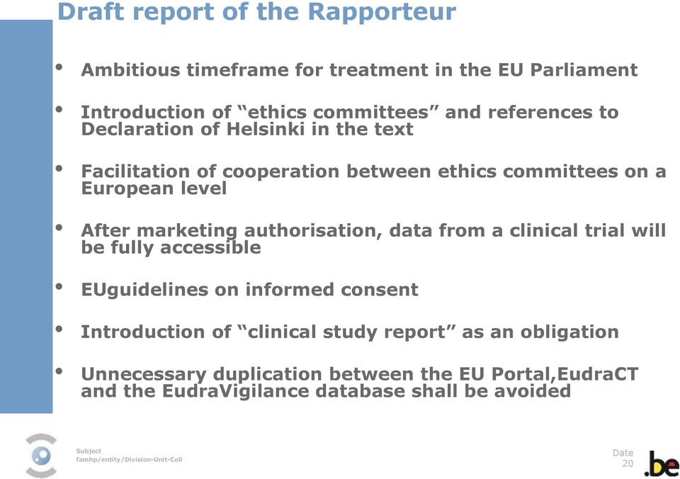 marketing authorisation, data from a clinical trial will be fully accessible EUguidelines on informed consent Introduction of