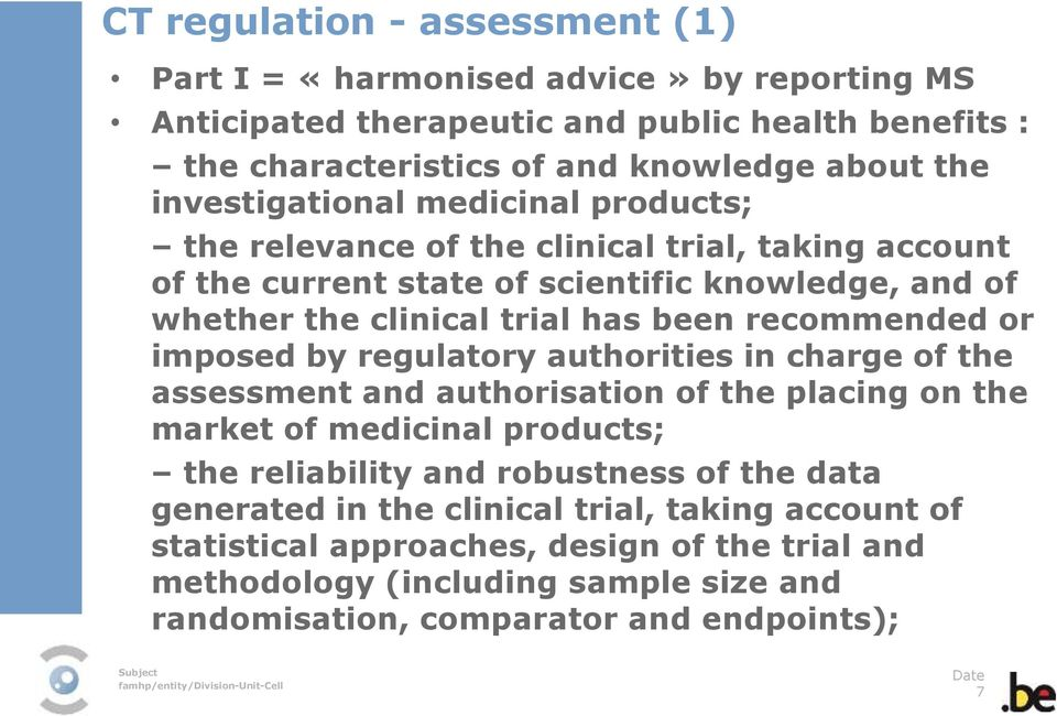 recommended or imposed by regulatory authorities in charge of the assessment and authorisation of the placing on the market of medicinal products; the reliability and robustness of