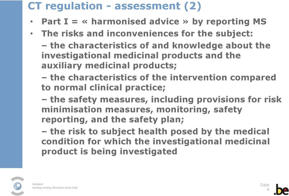 compared to normal clinical practice; the safety measures, including provisions for risk minimisation measures, monitoring, safety reporting,