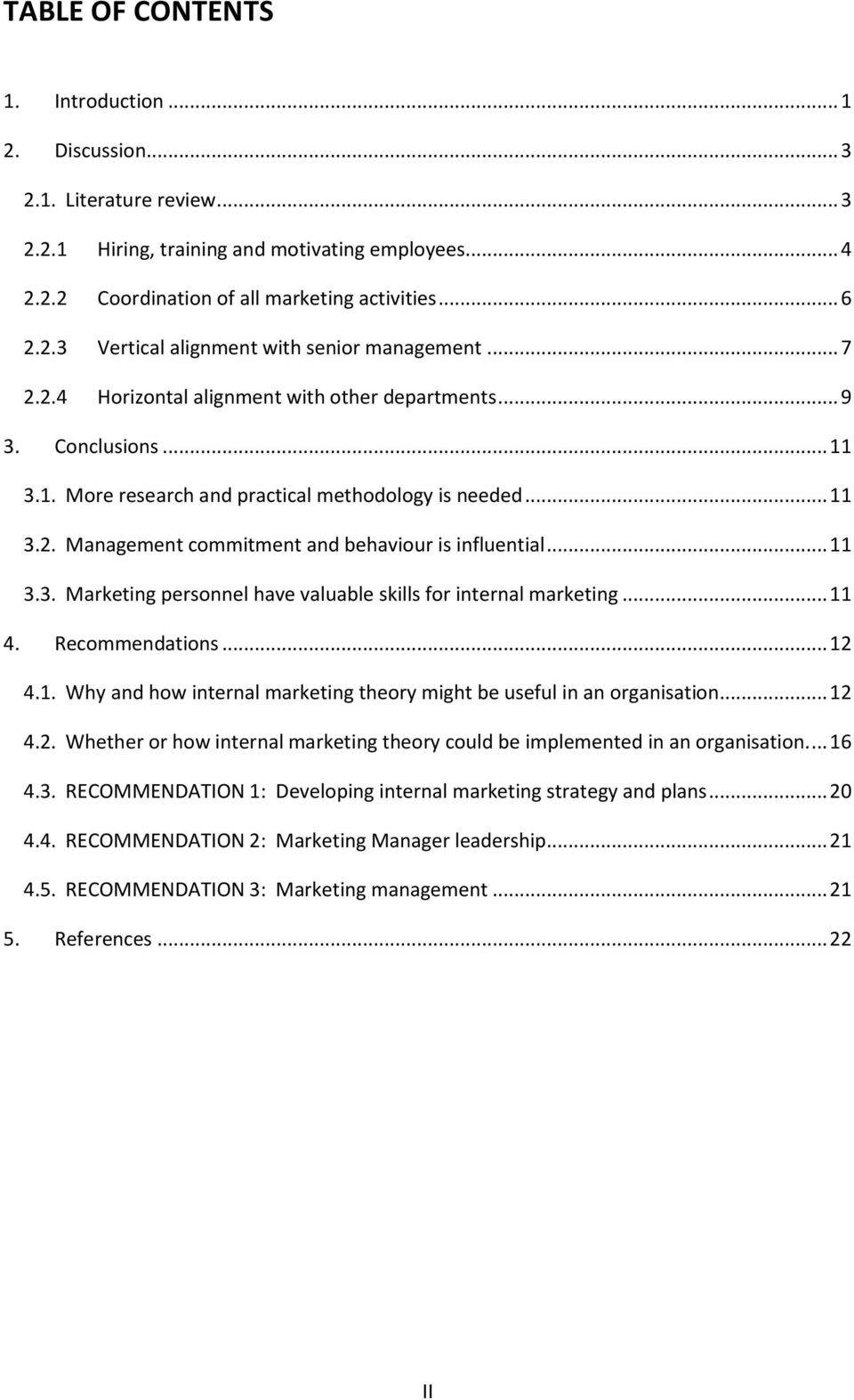 .. 11 3.3. Marketing personnel have valuable skills for internal marketing... 11 4. Recommendations... 12 4.1. Why and how internal marketing theory might be useful in an organisation... 12 4.2. Whether or how internal marketing theory could be implemented in an organisation.