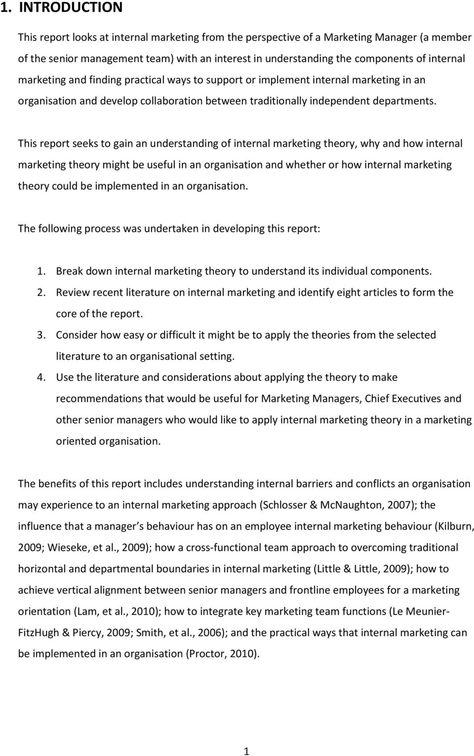This report seeks to gain an understanding of internal marketing theory, why and how internal marketing theory might be useful in an organisation and whether or how internal marketing theory could be