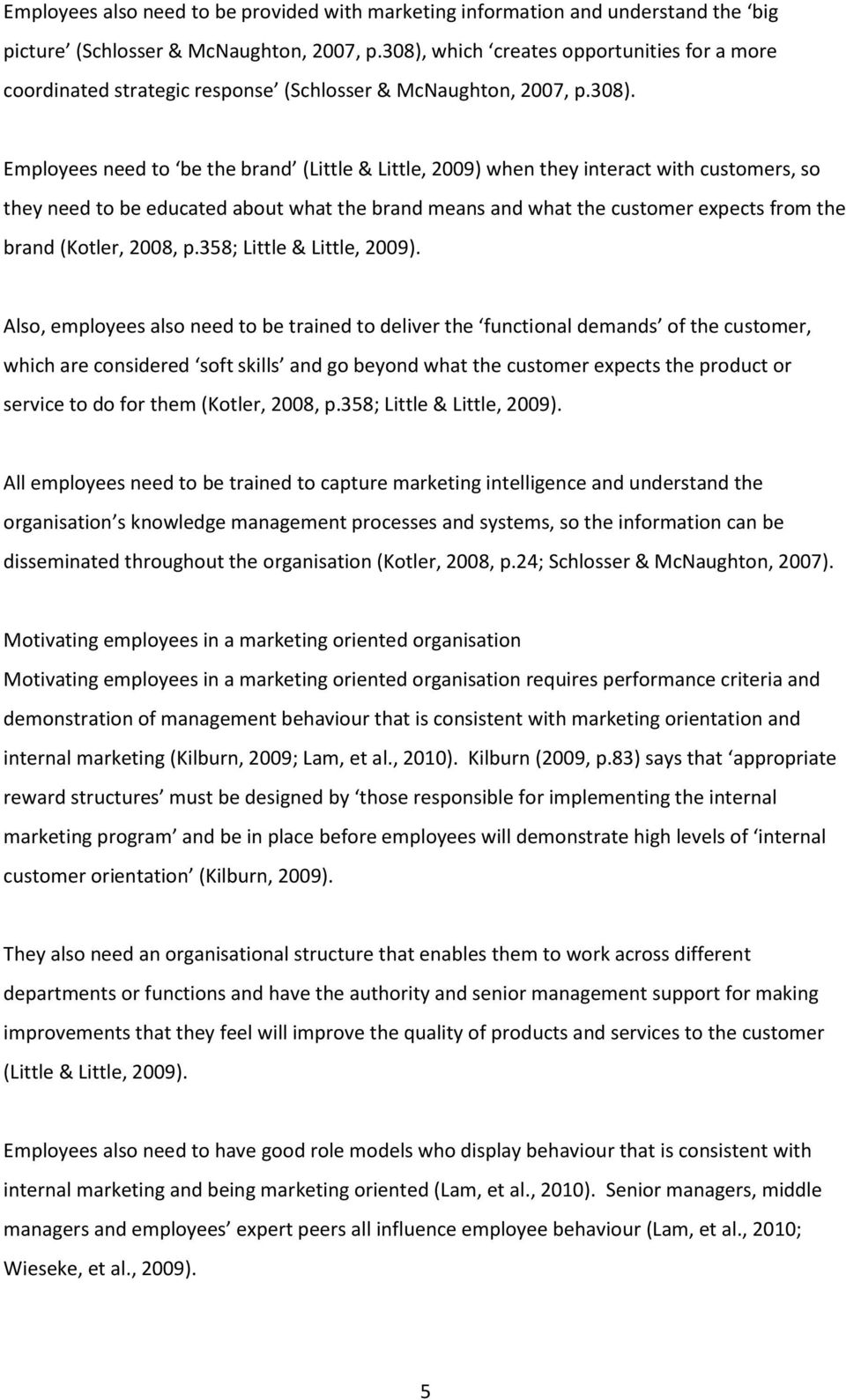 customers, so they need to be educated about what the brand means and what the customer expects from the brand (Kotler, 2008, p.358; Little & Little, 2009).