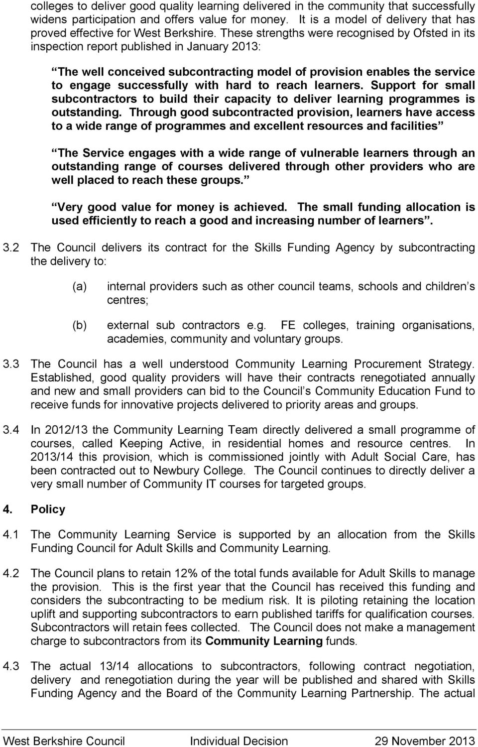 These strengths were recognised by Ofsted in its inspection report published in January 2013: The well conceived subcontracting model of provision enables the service to engage successfully with hard